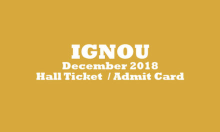 IGNOU:  Hall Ticket for December 2018 Term End  Examination Now Available Click On Below Link and Get ur Admit Card.